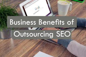 What Are the Business Benefits of Outsourcing SEO?